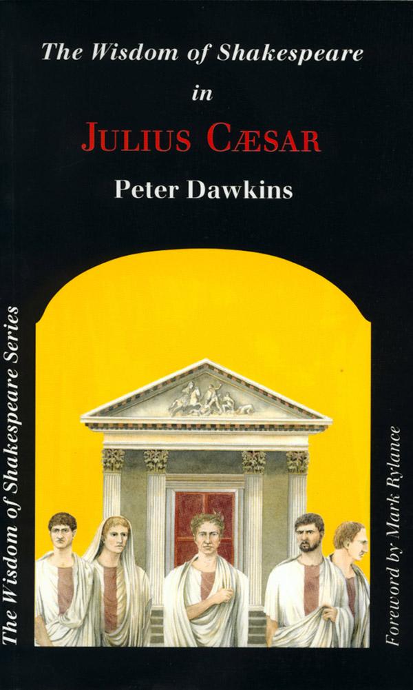 The Wisdom of Shakespeare in 'Julius Caesar'
